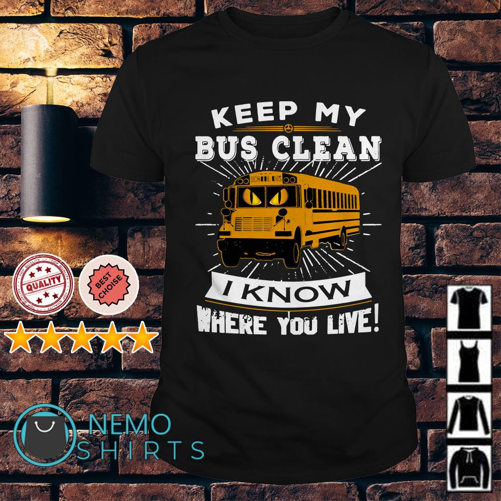 School bus keep my bus clean I know where you live shirt