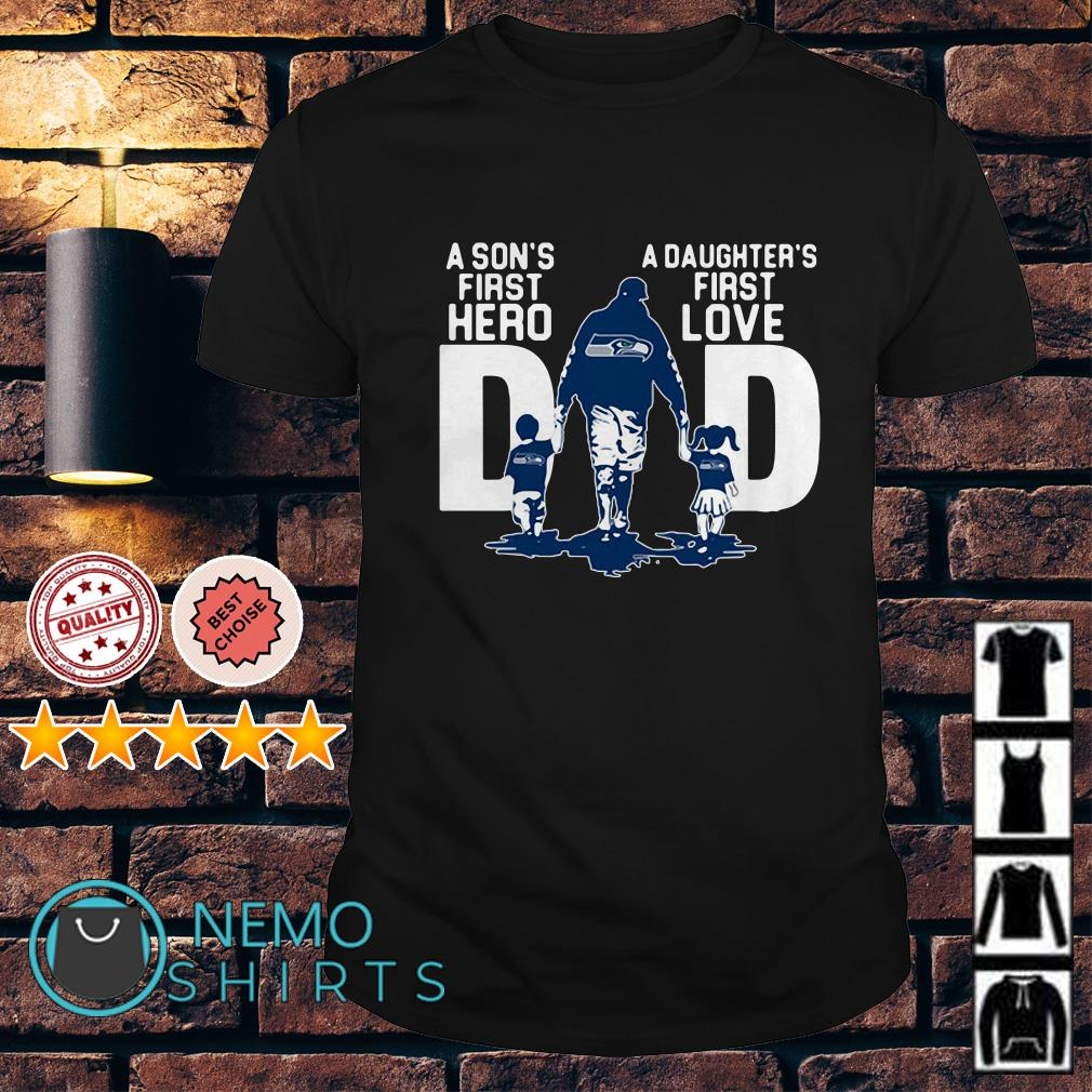 Seattle Seahawks Dad a Son's first hero a Daughter's first love shirt