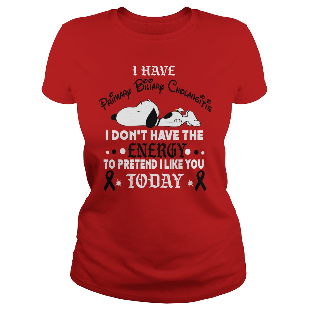 Snoopy I have primary biliary cholangitis I don't have the energy Ladies tee
