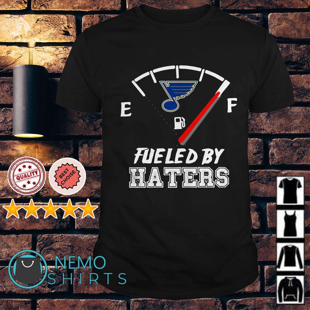 St. Louis Blues fueled by haters shirt