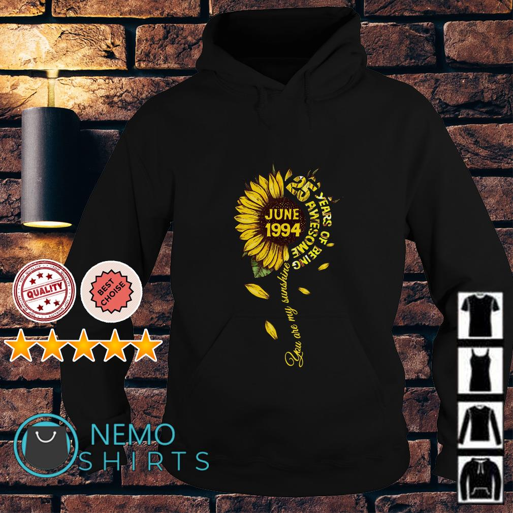 Sunflower june 1994 25 year of being awesome you are my sunshine Hoodie