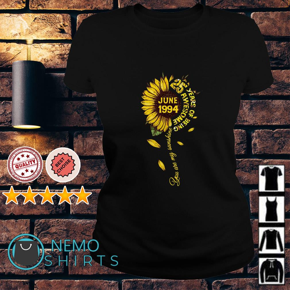 Sunflower june 1994 25 year of being awesome you are my sunshine Ladies tee