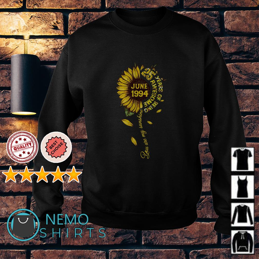 Sunflower june 1994 25 year of being awesome you are my sunshine Sweater