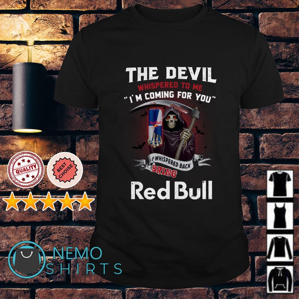 The Devil l whispered to me I whispered back bring Red Bull shirt