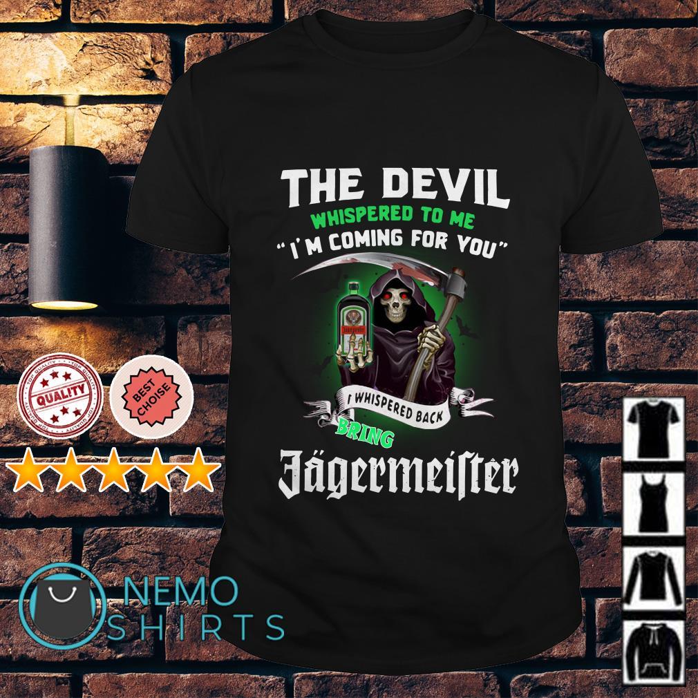 The Devil whispered to me I'm coming for you I whisper Jagermeirter shirt