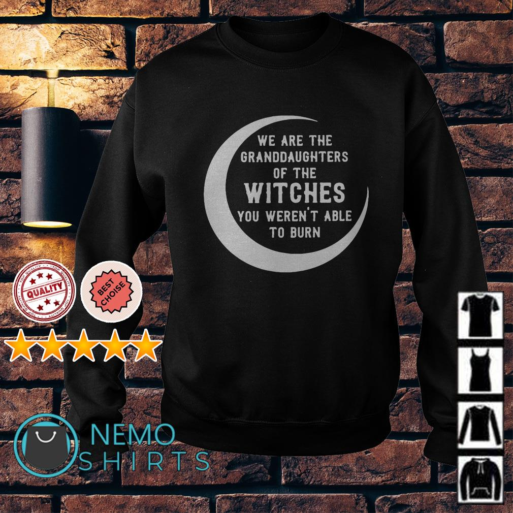We are the granddaughters of the witches you weren't able to burn Sweater