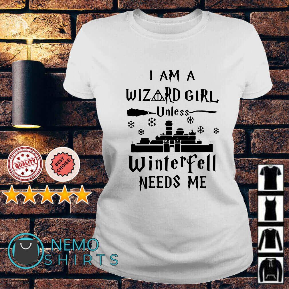 I am a wizard girl unless Winterfell needs me GOT Ladies tee