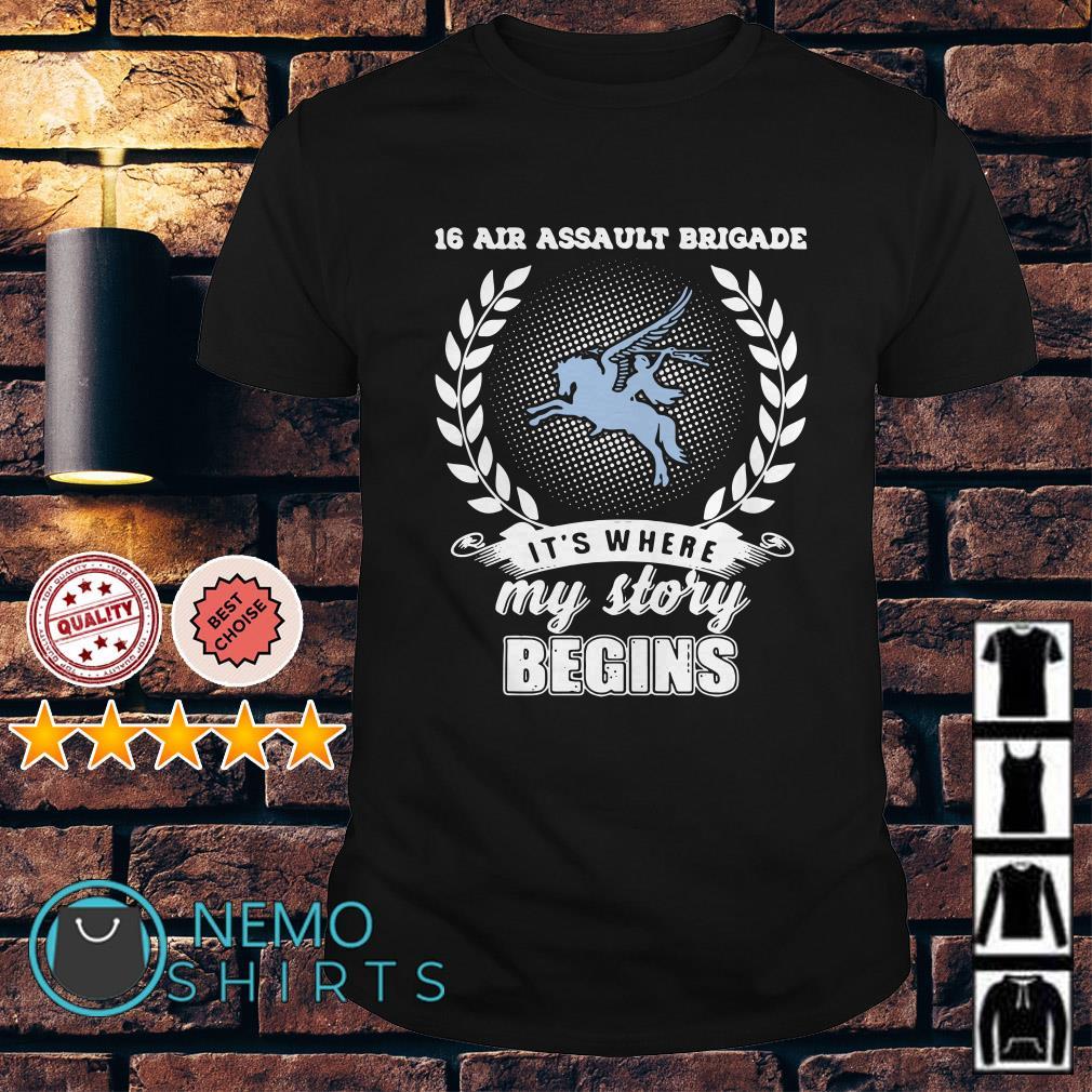 16 Air Assault Brigade it's where my story begins shirt