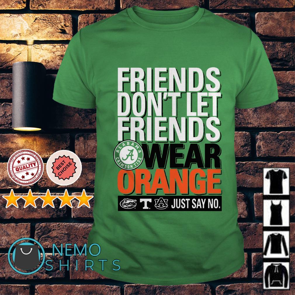 Alabama Crimson Tide Friends Don't Let Friends Wear Orange shirt