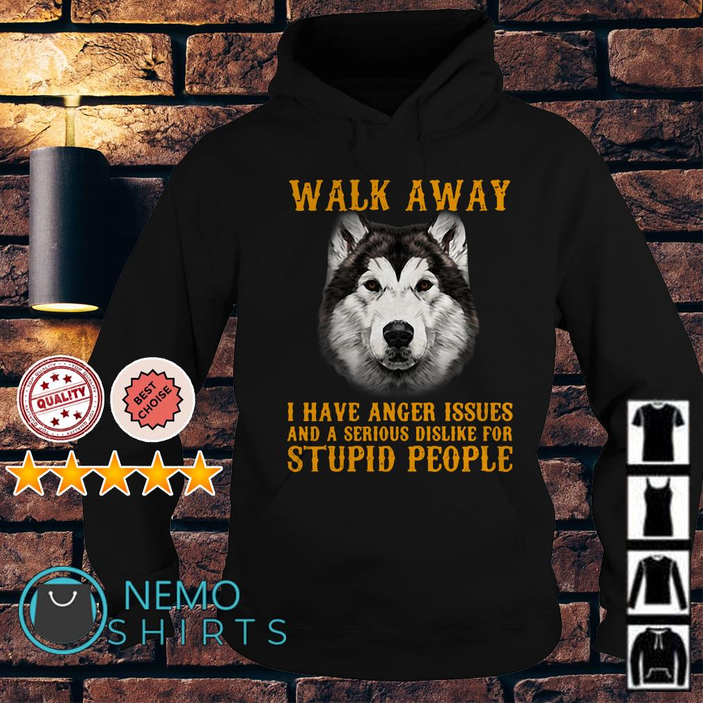 Alaskan Malamute walk away I have anger issues and a serious dislike Hoodie