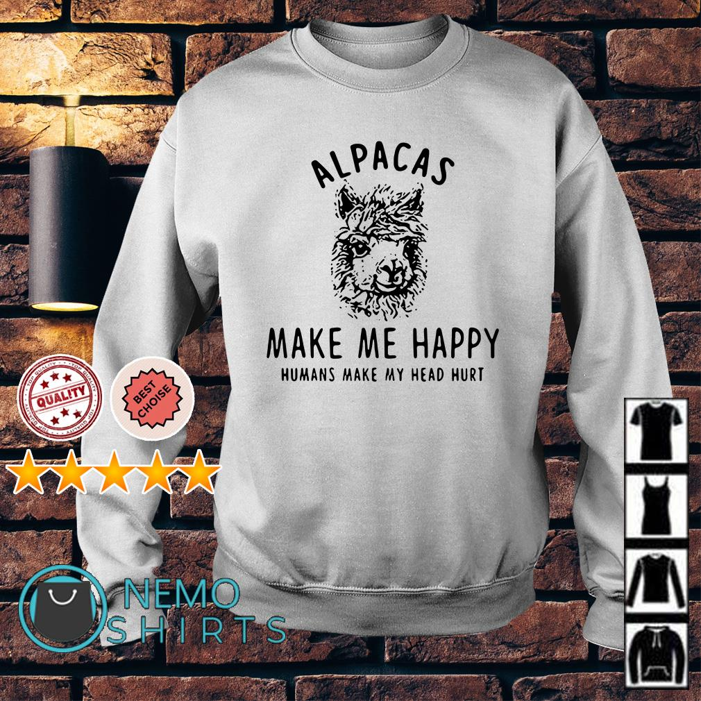 Alpacas make me happy humans make my head hurt Sweater