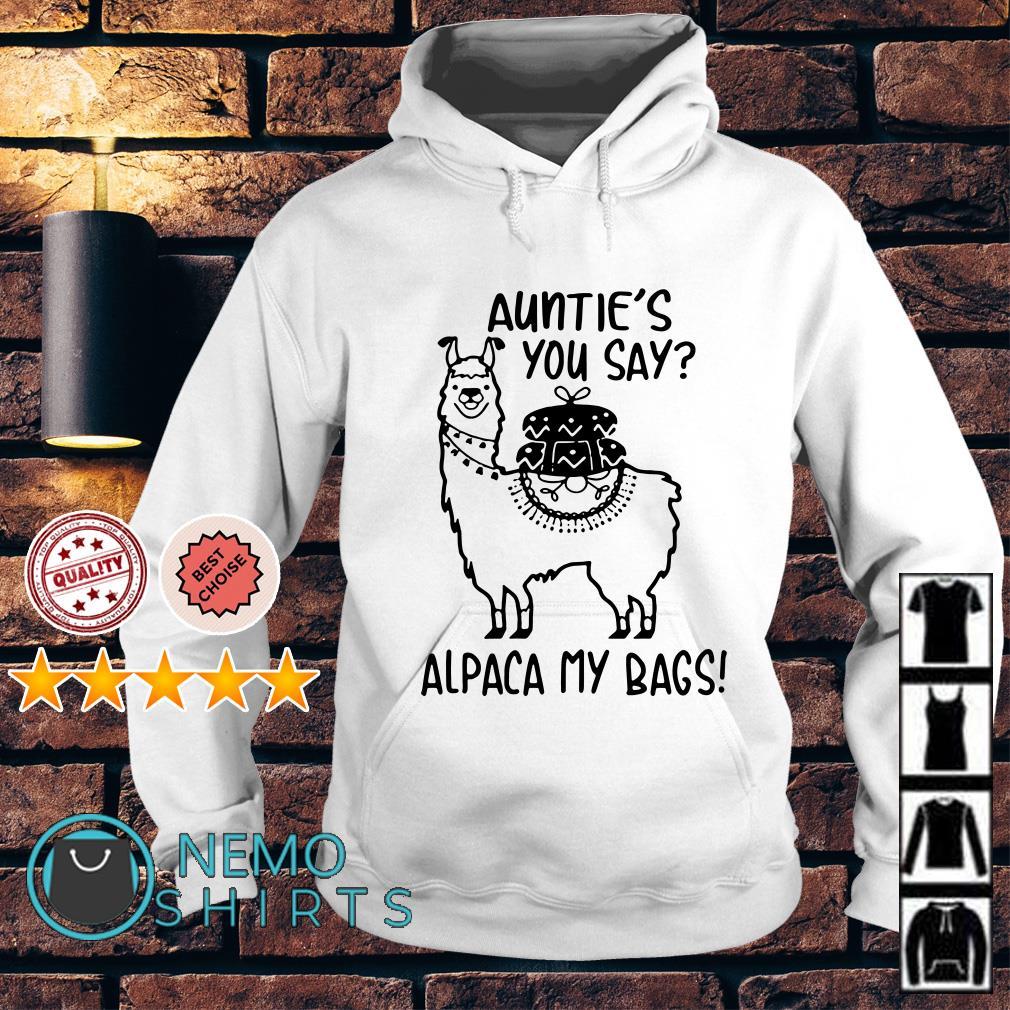 Auntie's you say alpaca my bags Hoodie