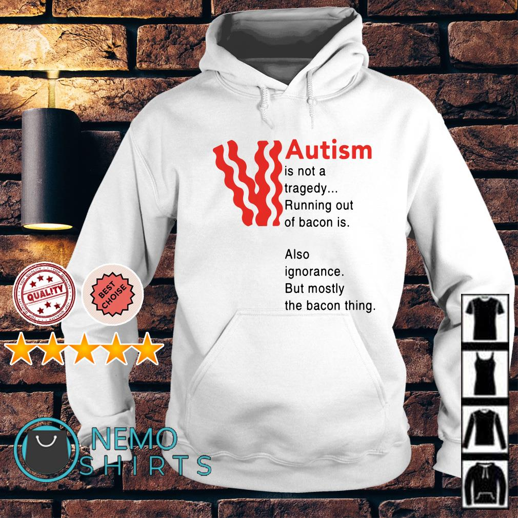 Autism is not a tragedy running out of bacon Hoodie