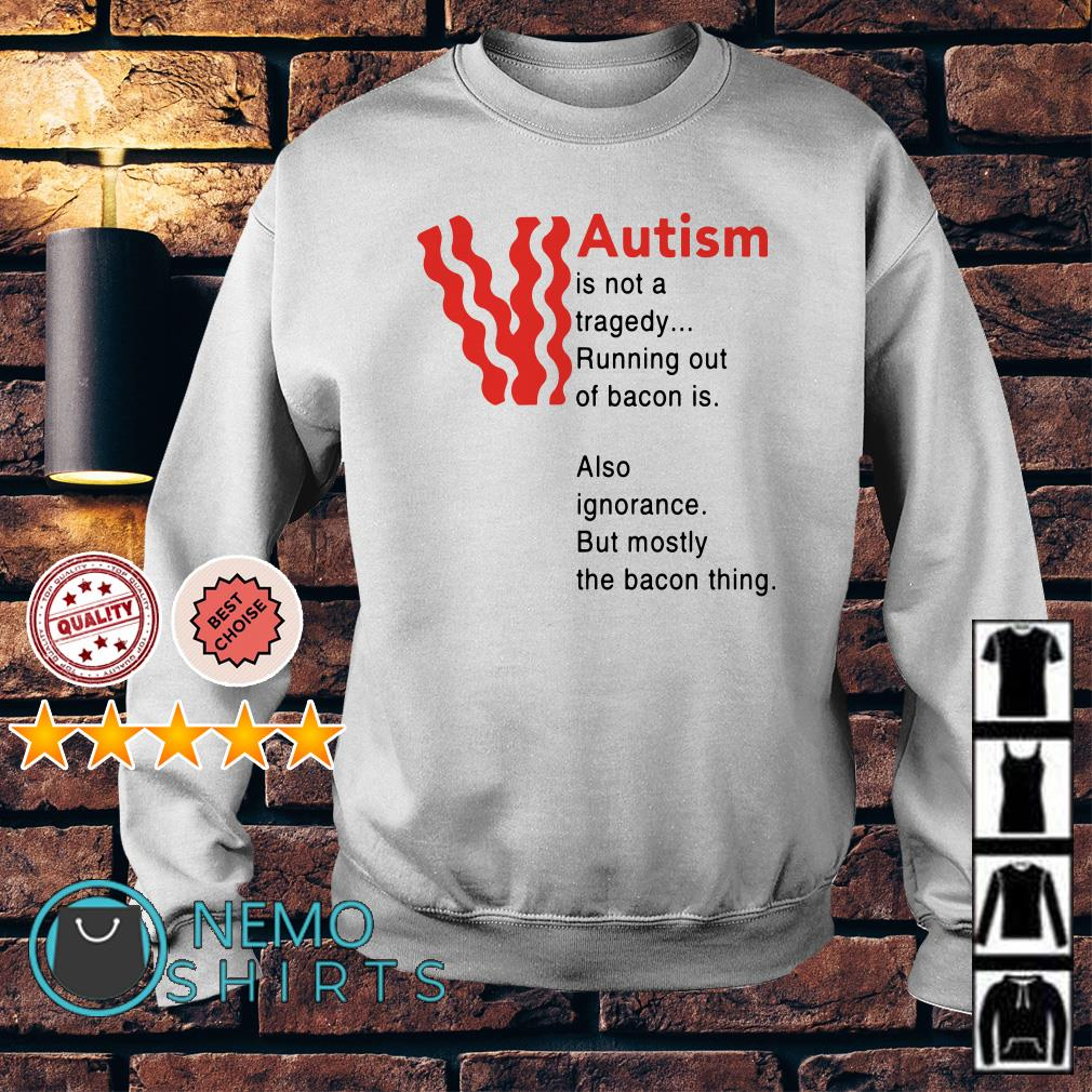 Autism is not a tragedy running out of bacon Sweater