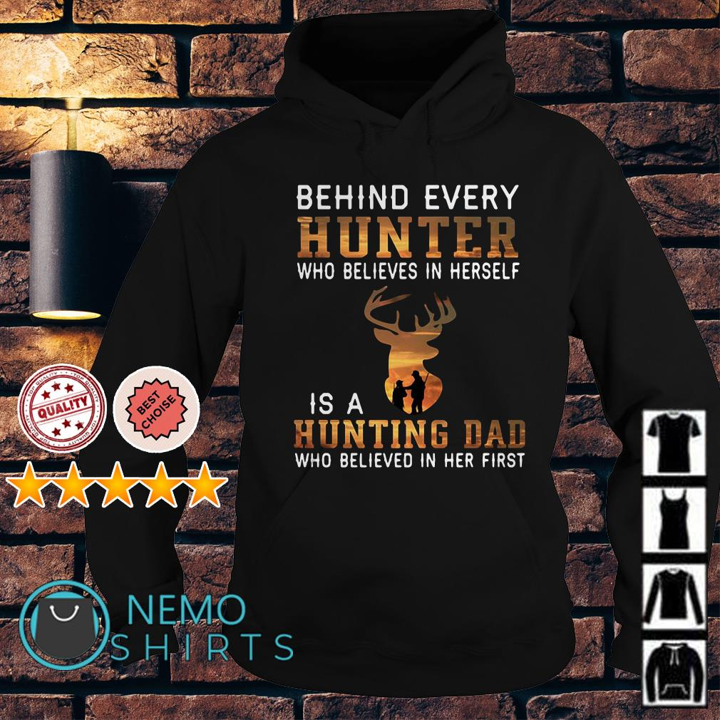Behind every hunter who believes in herself is a hunting dad Hoodie