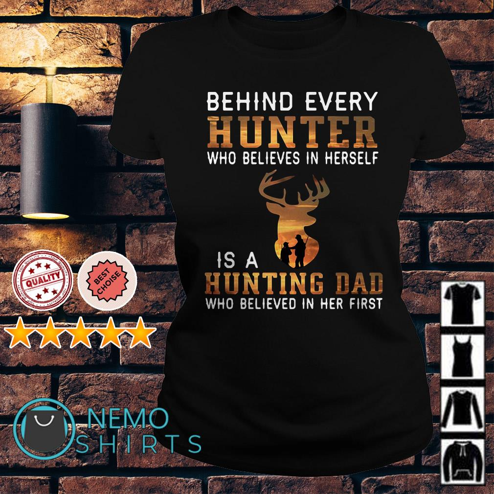 Behind every hunter who believes in herself is a hunting dad Ladies Tee
