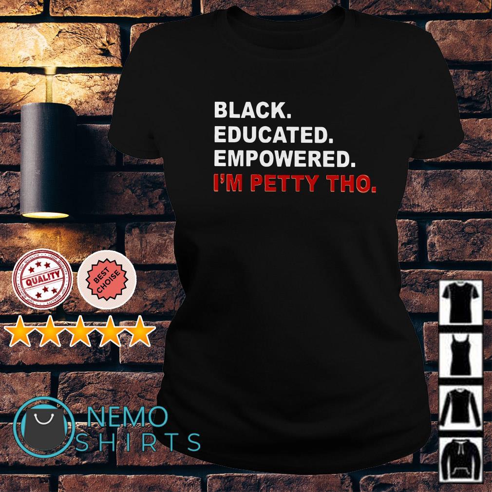Black educated empowered I'm petty tho Ladies Tee
