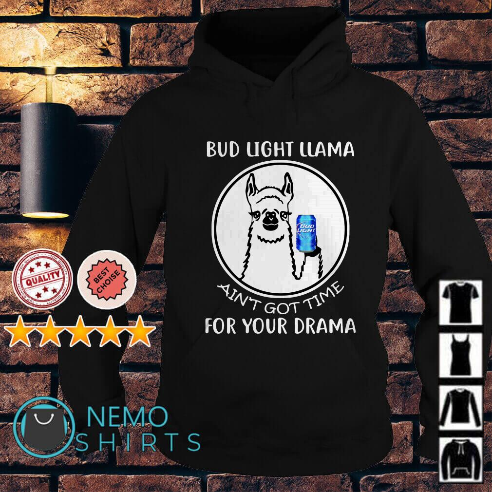 Bud Light llama ain't got time for your drama Hoodie