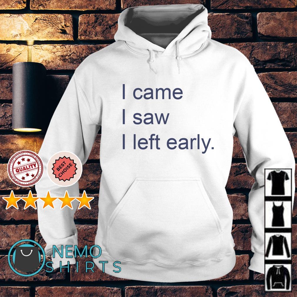 I came I saw I left early Hoodie