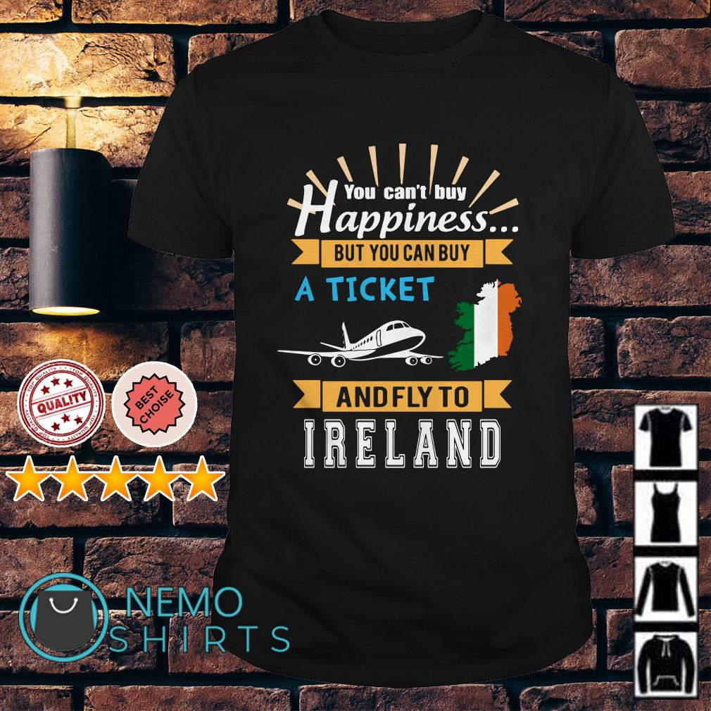 You can't buy happiness but you can buy a ticket and fly shirt