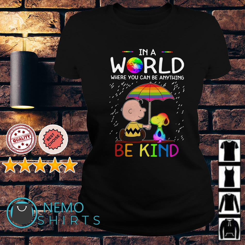 Charlie Brown Snoopy in a world where you can be anything be kind Ladies Tee
