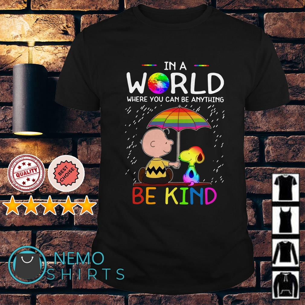 Charlie Brown Snoopy in a world where you can be anything be kind shirt
