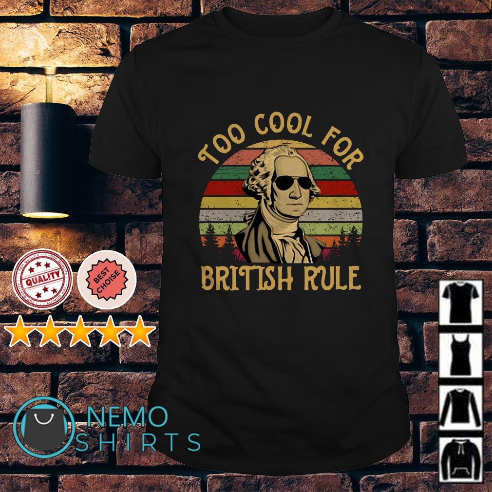 Too Cool For British Rule George Washington July 4th vintage shirt