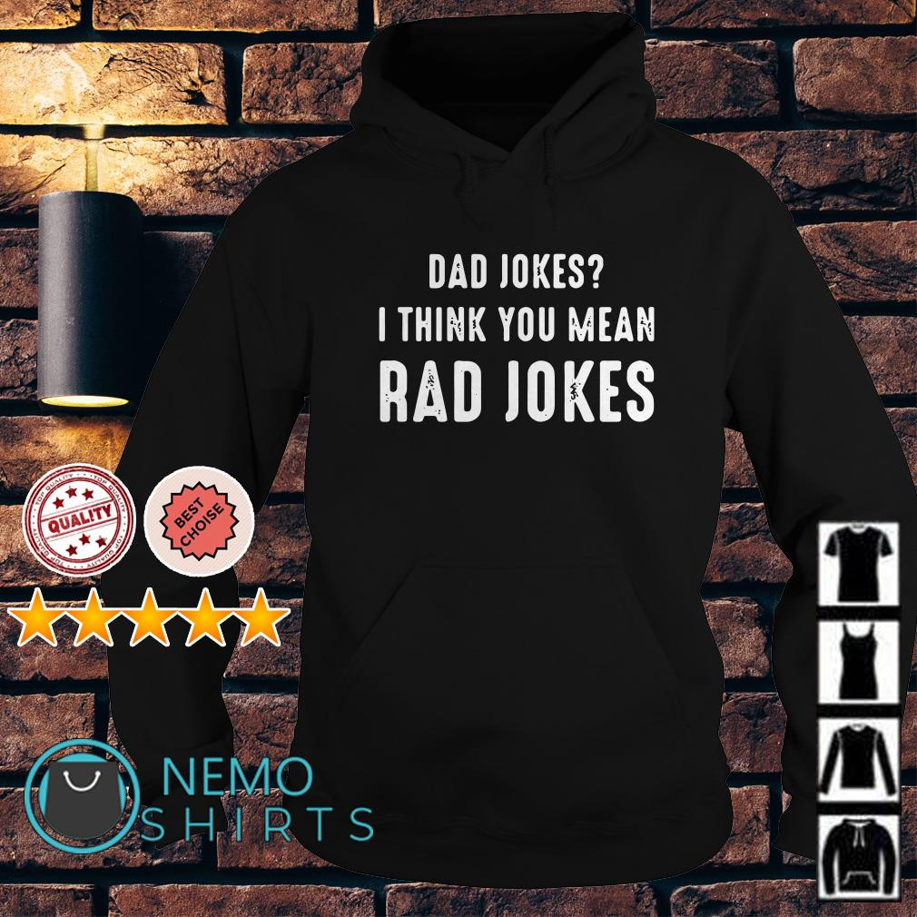 Dad jokes I think you mean rad jokes Hoodie