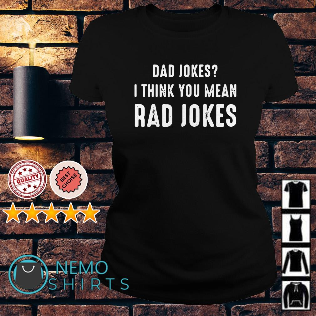 Dad jokes I think you mean rad jokes Ladies tee