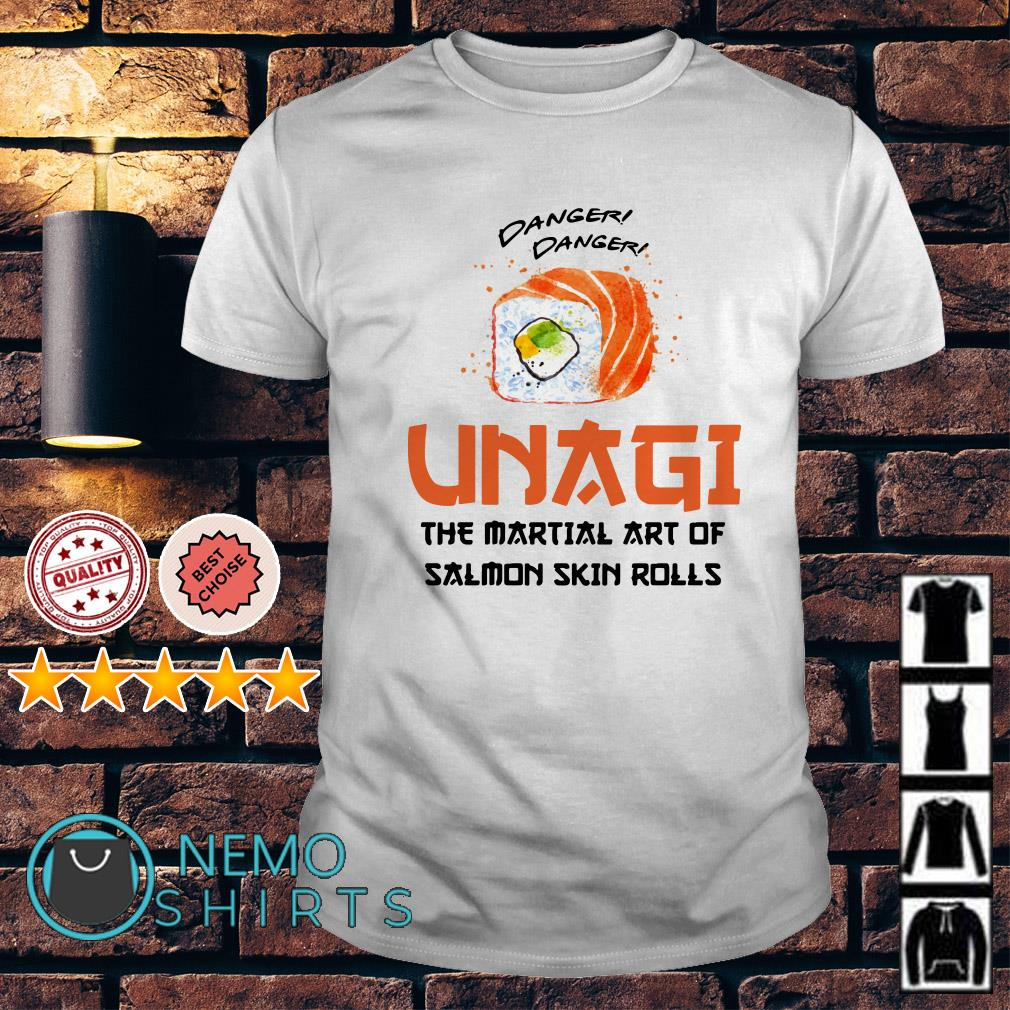 Danger danger Unagi the martial art of salmon skin rolls shirt