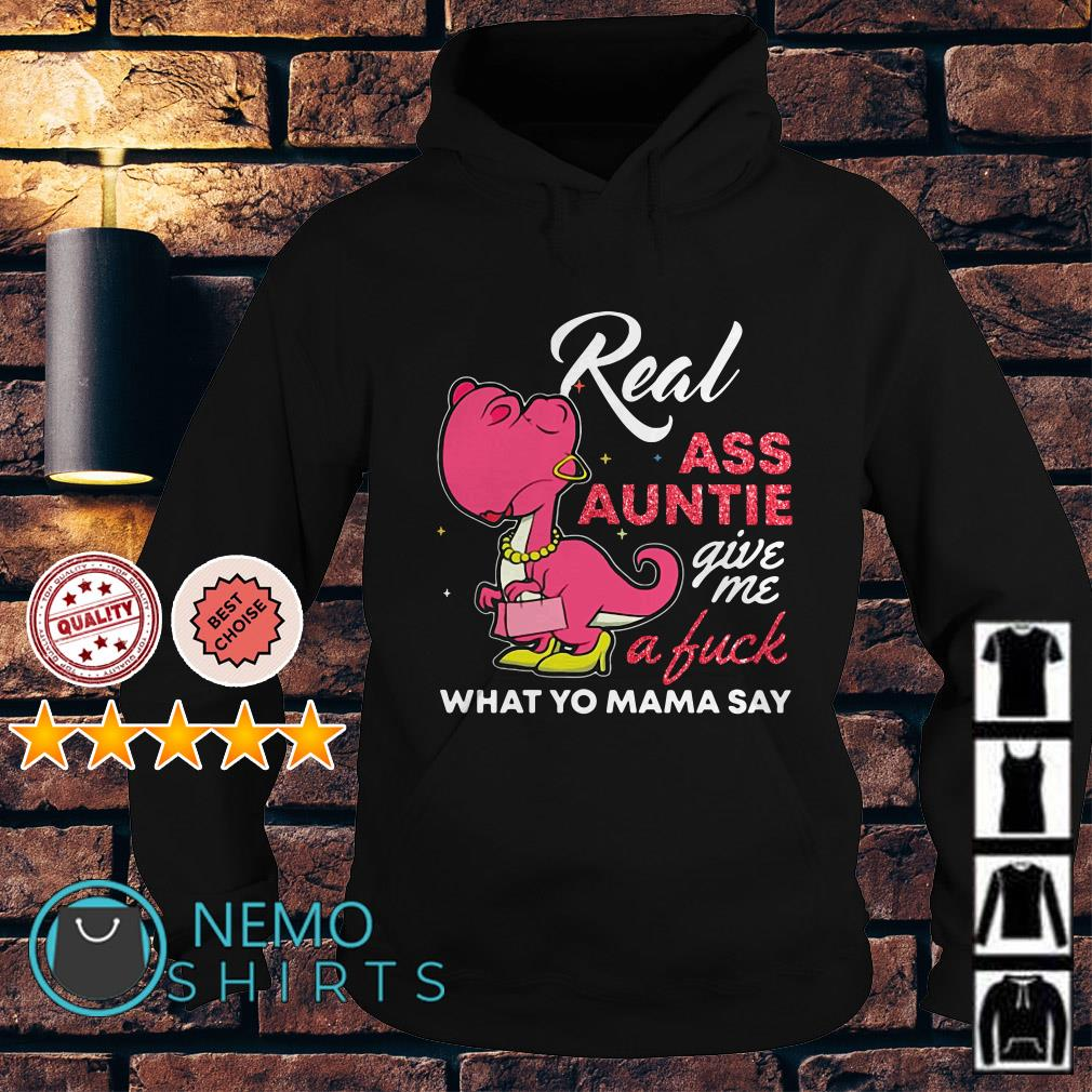 Dinosaur Real ass auntie give a fuck what yo mama say Hoodie