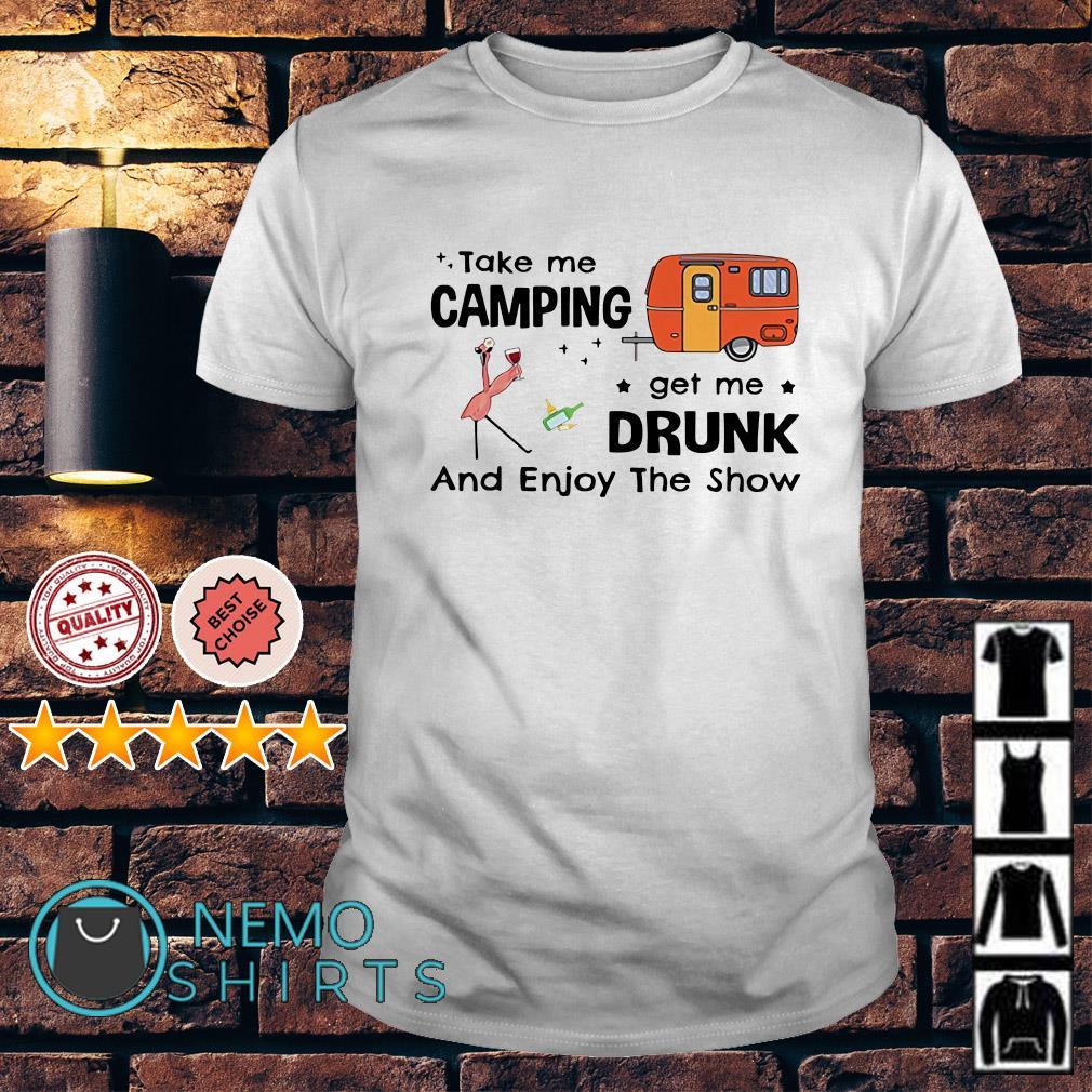 Flamingo take me camping get me drunk and enjoy the show shirt