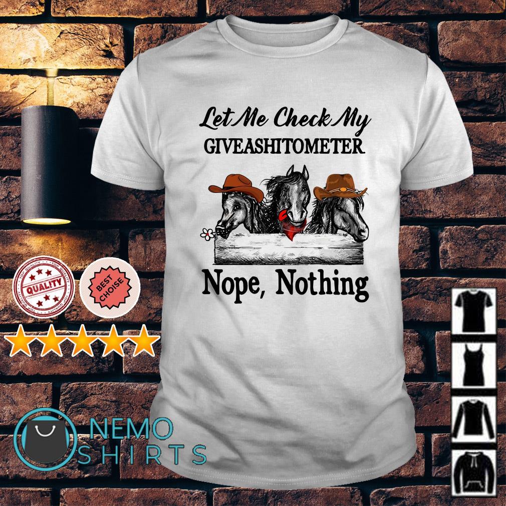 Horses let me check my giveashitometer nope nothing shirt