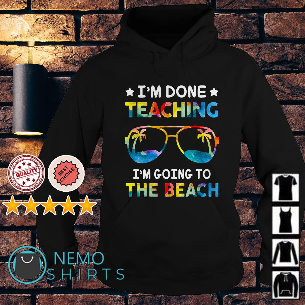 I'm done teaching I'm going to the beach Hoodie