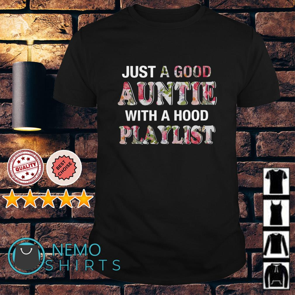Just a good Auntie with a hood playlist shirt