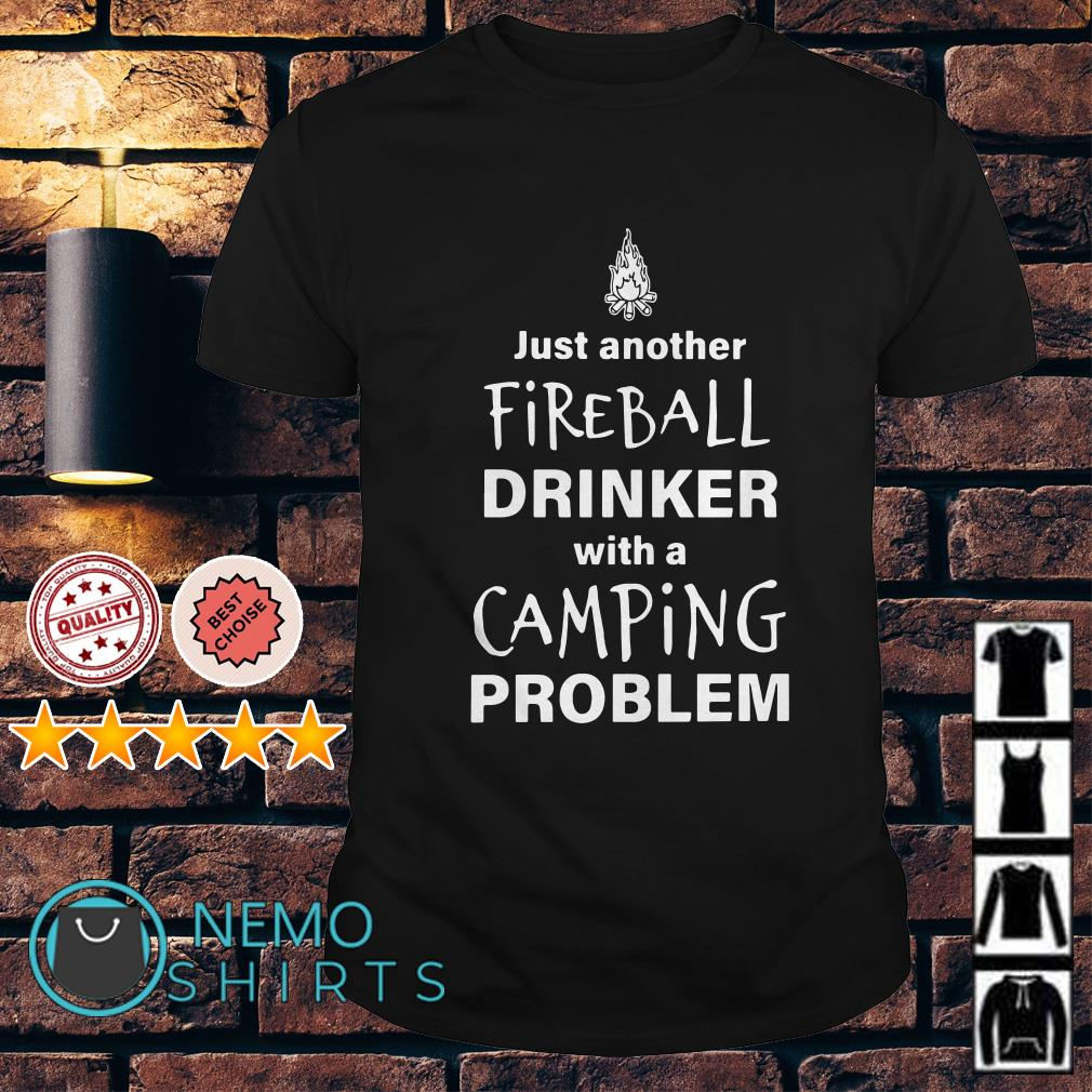 Just another fireball drinker with a camping proble shirt