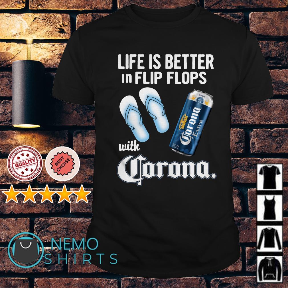 Life Is Better In Flip Flops With Corona Beer shirt