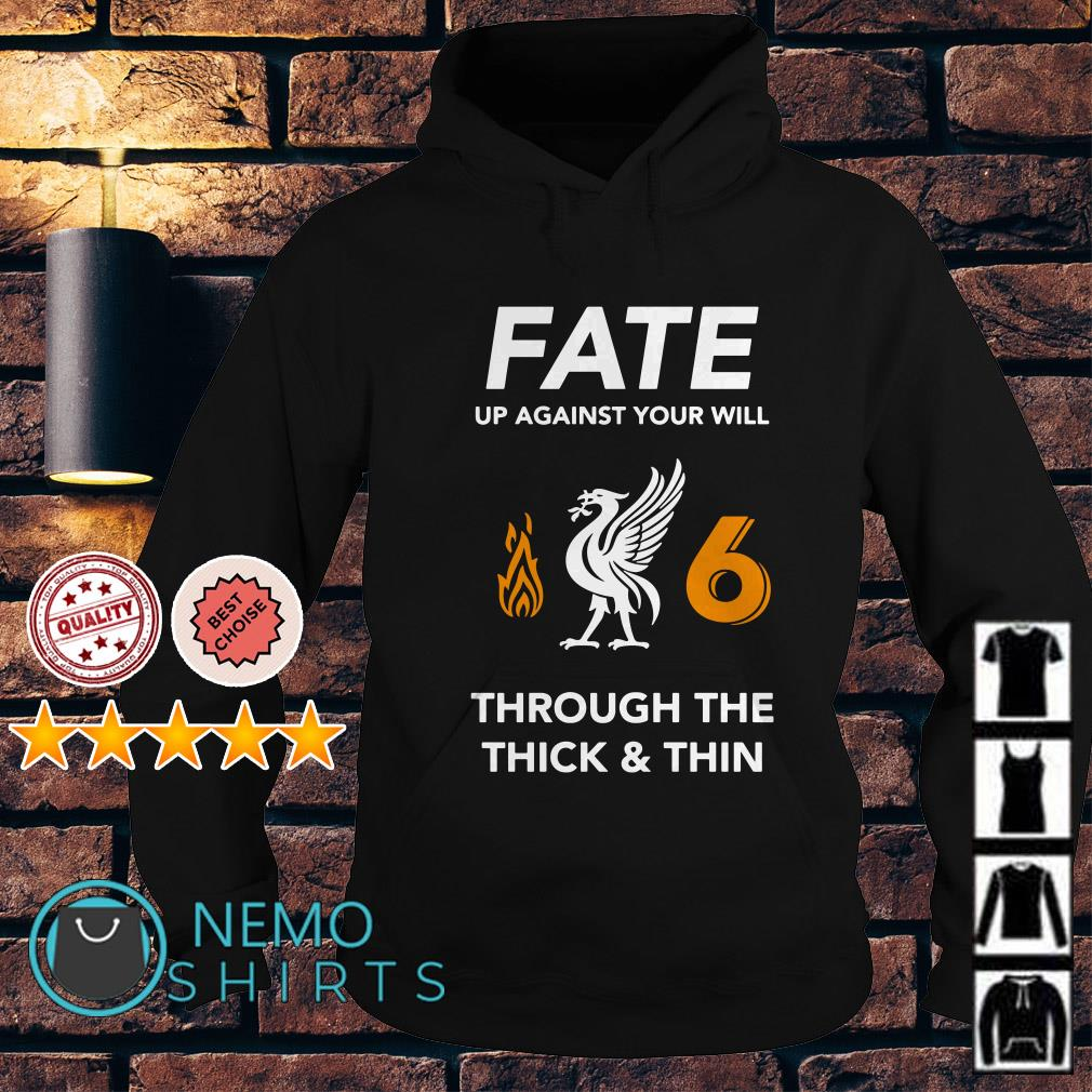 Liverpool Fate up against your will through the thick and thin Hoodie