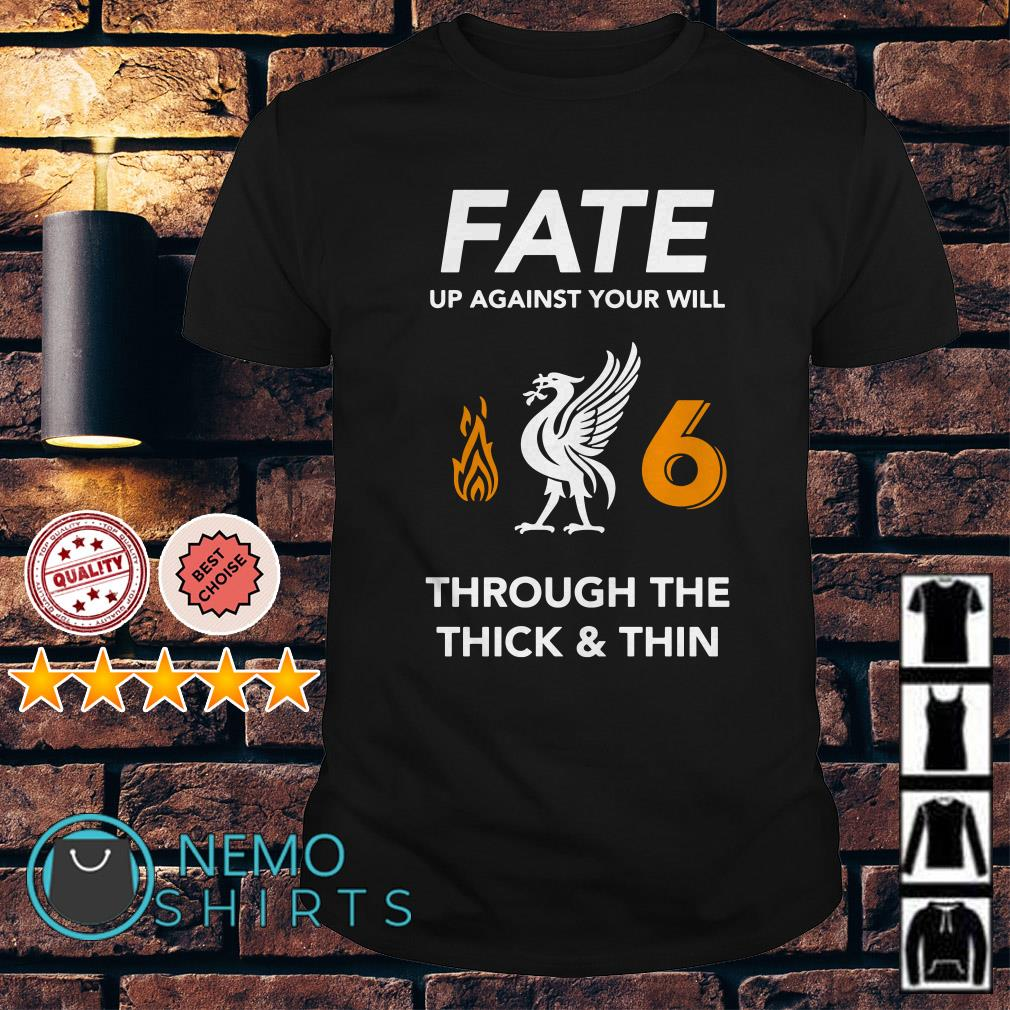 Liverpool Fate up against your will through the thick and thin shirt