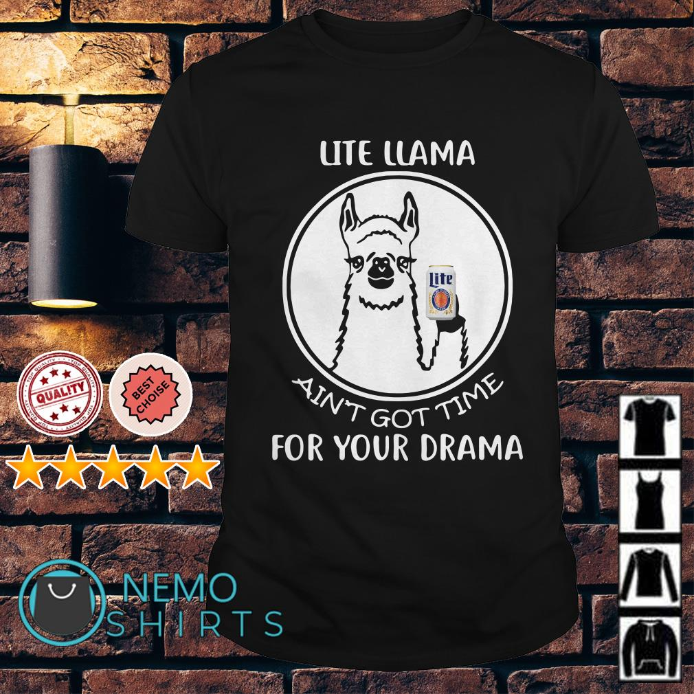 Miller Lite llama ain't got time for your drama shirt