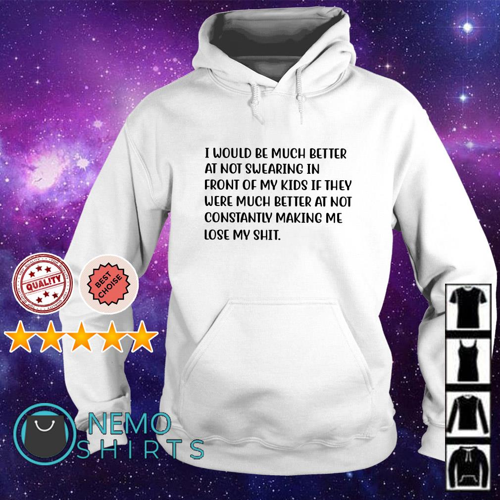 I would be much better at not swearing in front Hoodie