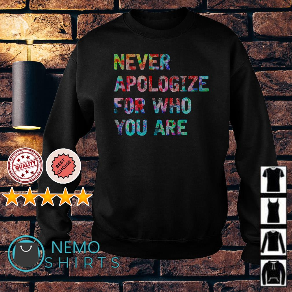 Never apologize for who you are Sweater