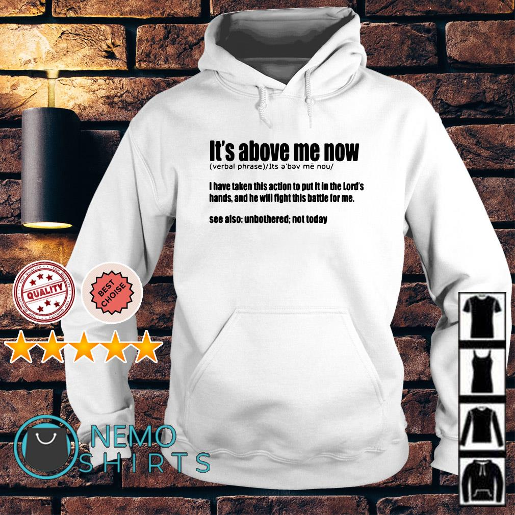 It's above me now definition meaning Hoodie