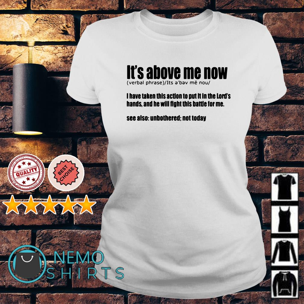 It's above me now definition meaning Ladies Tee