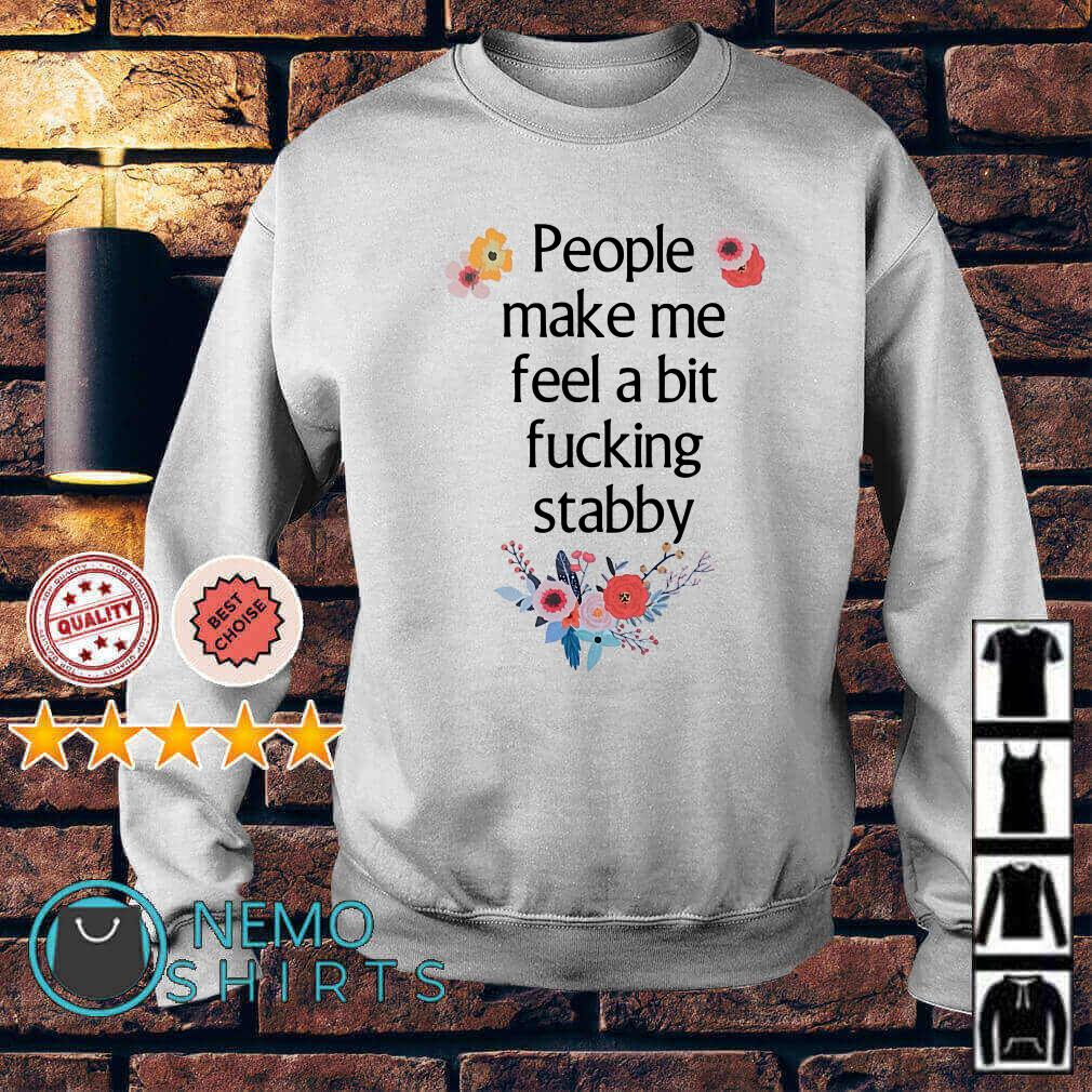 People make me feel a bit fucking stabby Sweater