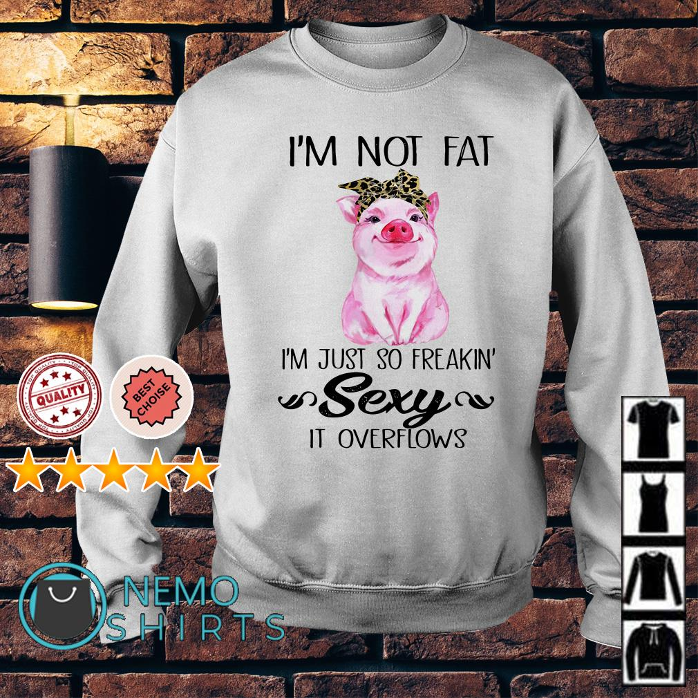 Pig I'm not fat I'm just so freakin sexy Sweater