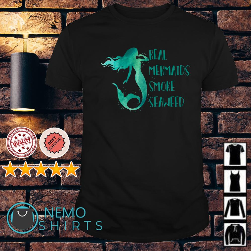 Real Mermaids smoke seaweed shirt