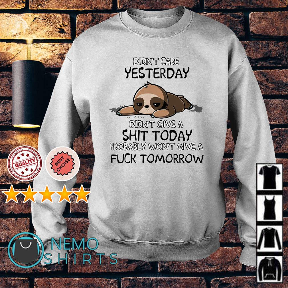 Sloth didn't care yesterday didn't give a shit today Sweater