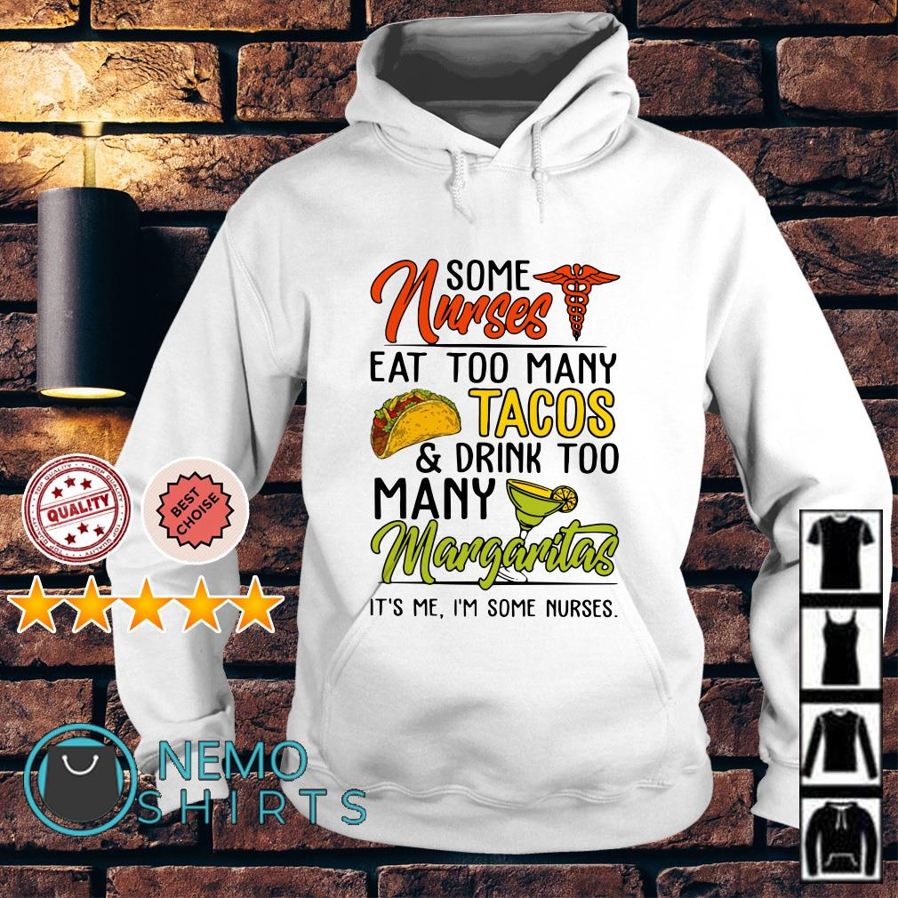 Some nurses eat too many tacos and drink too many margaritas Hoodie