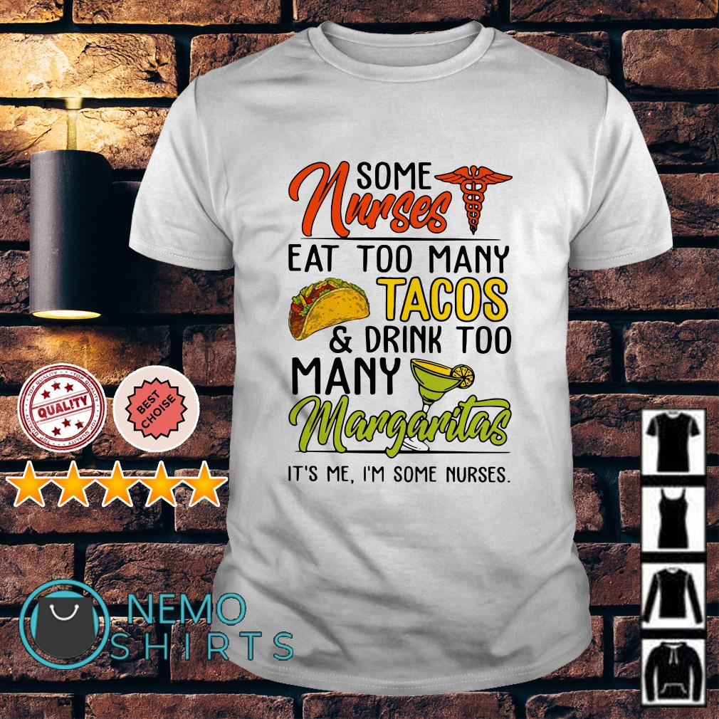 Some nurses eat too many tacos and drink too many margaritas shirt